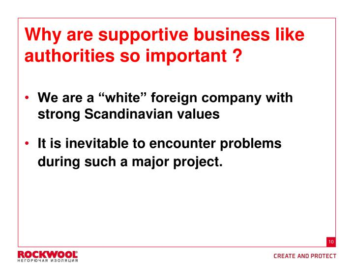 Why are supportive business like authorities so important ?