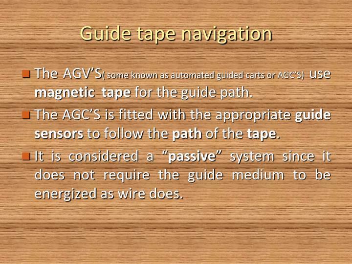 Guide tape navigation