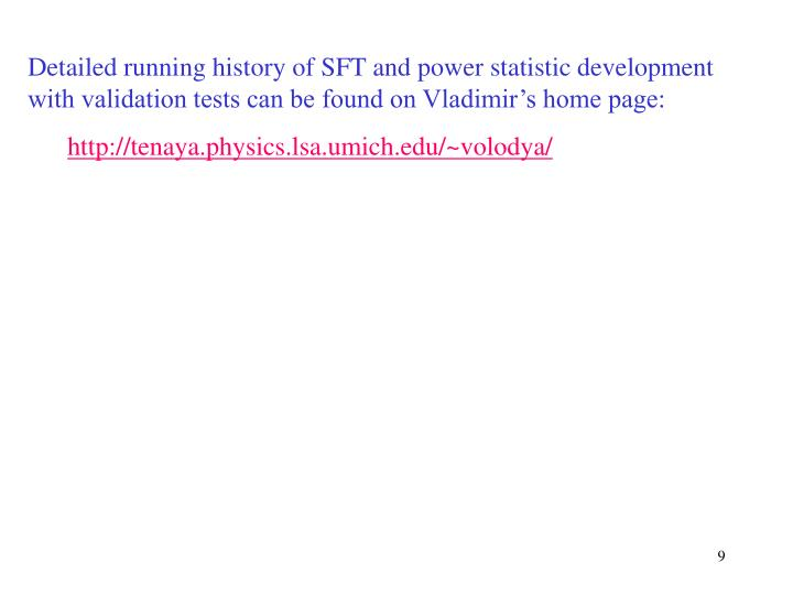 Detailed running history of SFT and power statistic development with validation tests can be found on Vladimir's home page:
