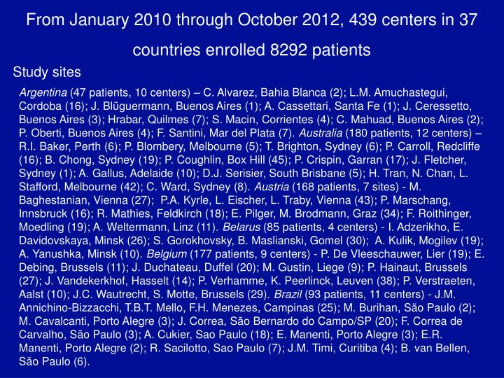 From January 2010 through October 2012, 439 centers in 37 countries enrolled 8292 patients