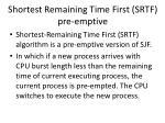 shortest remaining time first srtf pre emptive