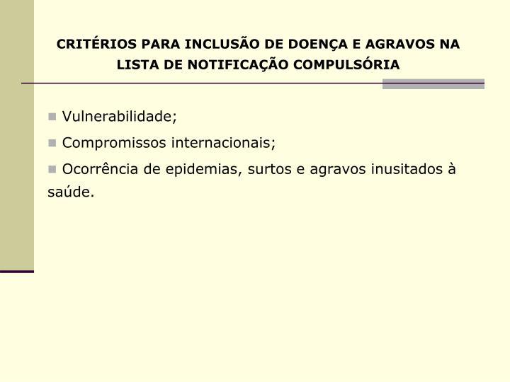 CRITÉRIOS PARA INCLUSÃO DE DOENÇA E AGRAVOS NA LISTA DE NOTIFICAÇÃO COMPULSÓRIA