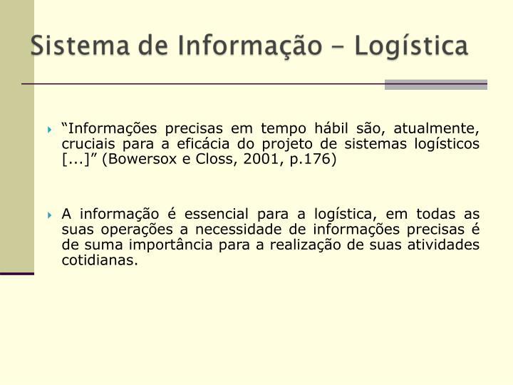 """""""Informações precisas em tempo hábil são, atualmente, cruciais para a eficácia do projeto de sistemas logísticos [...]"""" (Bowersox e Closs, 2001, p.176)"""