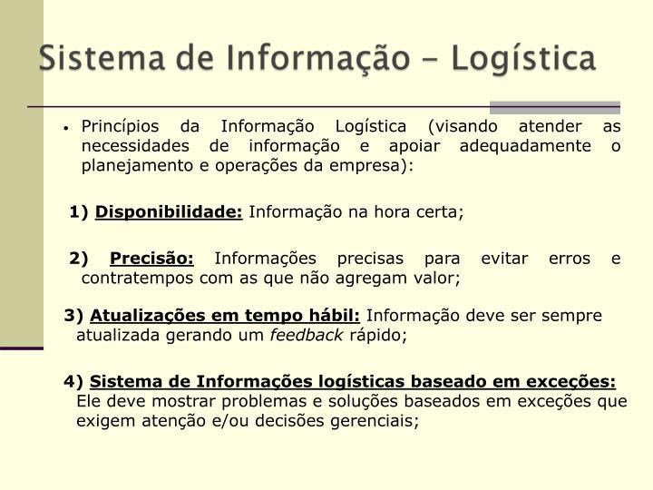 Princípios da Informação Logística (visando atender as necessidades de informação e apoiar adequadamente o planejamento e operações da empresa):