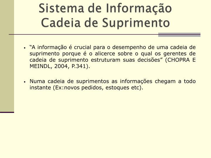"""""""A informação é crucial para o desempenho de uma cadeia de suprimento porque é o alicerce sobre o qual os gerentes de cadeia de suprimento estruturam suas decisões"""" (CHOPRA E MEINDL, 2004, P.341)."""