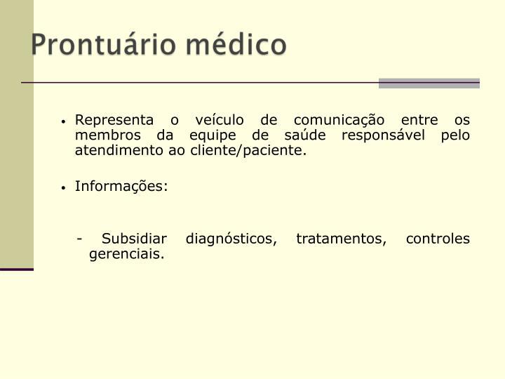 Representa o veículo de comunicação entre os membros da equipe de saúde responsável pelo atendimento ao cliente/paciente.