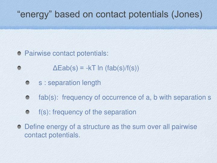 """energy"" based on contact potentials (Jones)"