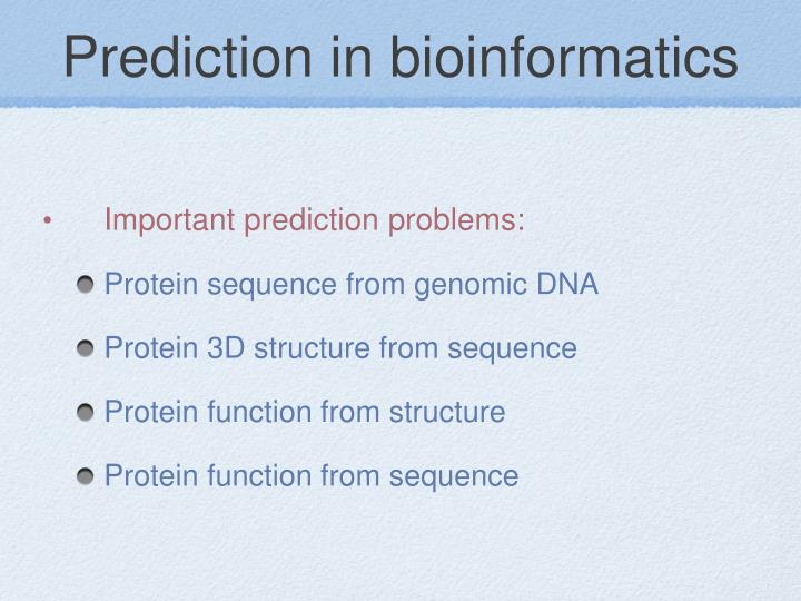 Prediction in bioinformatics