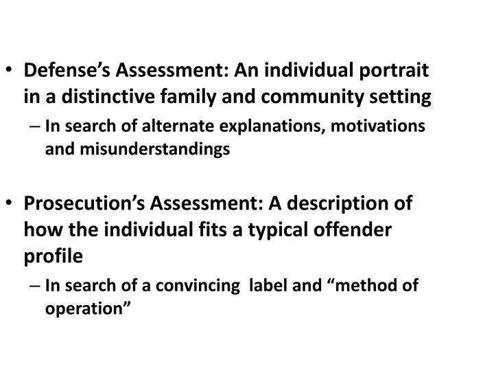 Defense's Assessment: An individual portrait in a distinctive family and community setting