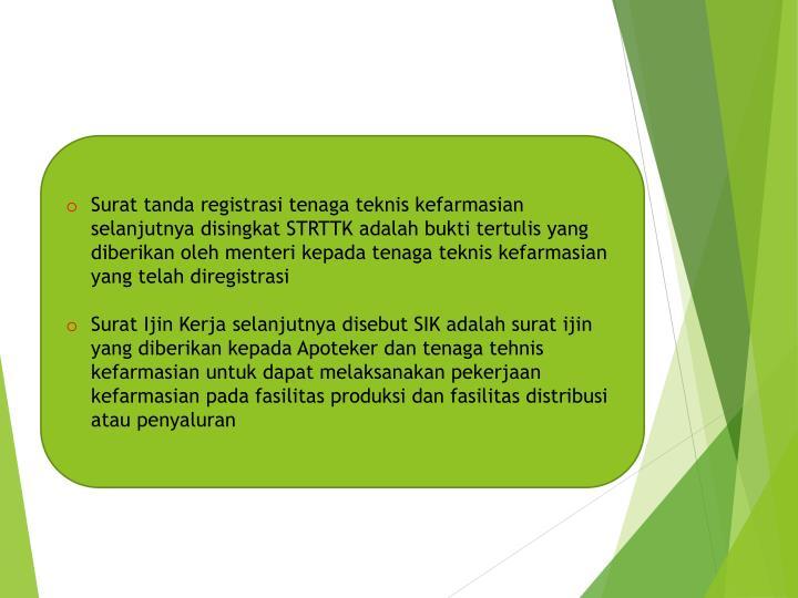 Surat tanda registrasi tenaga teknis kefarmasian selanjutnya disingkat STRTTK adalah bukti tertulis yang diberikan oleh menteri kepada tenaga teknis kefarmasian yang telah diregistrasi