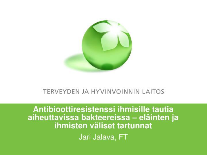Antibioottiresistenssi ihmisille tautia aiheuttavissa bakteereissa – eläinten ja ihmisten väliset tartunnat