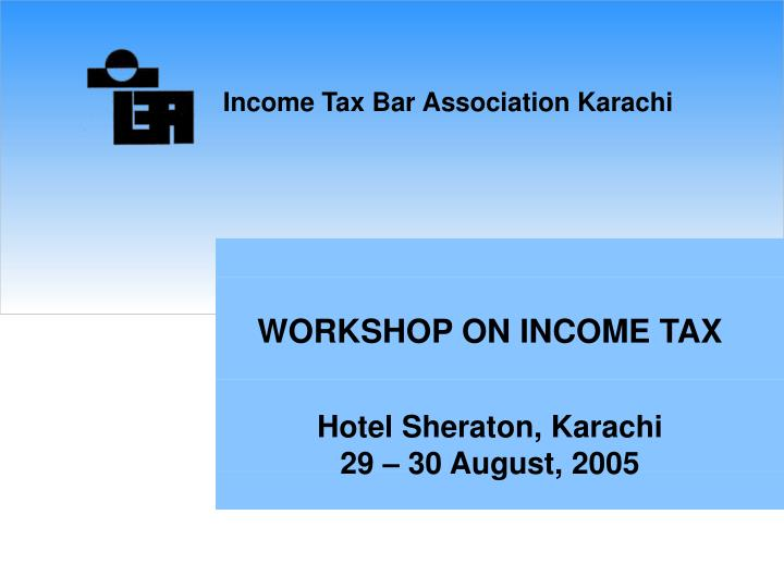 WORKSHOP ON INCOME TAX