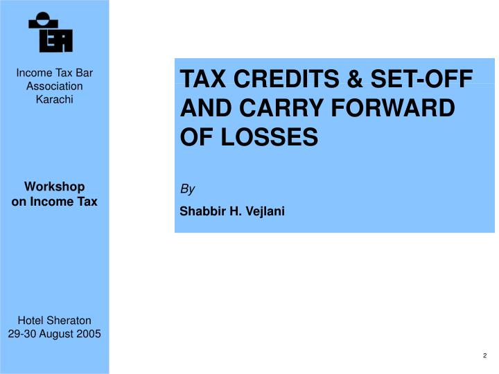 TAX CREDITS & SET-OFF AND CARRY FORWARD OF LOSSES