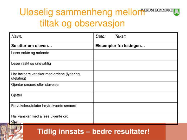Uløselig sammenheng mellom tiltak og observasjon