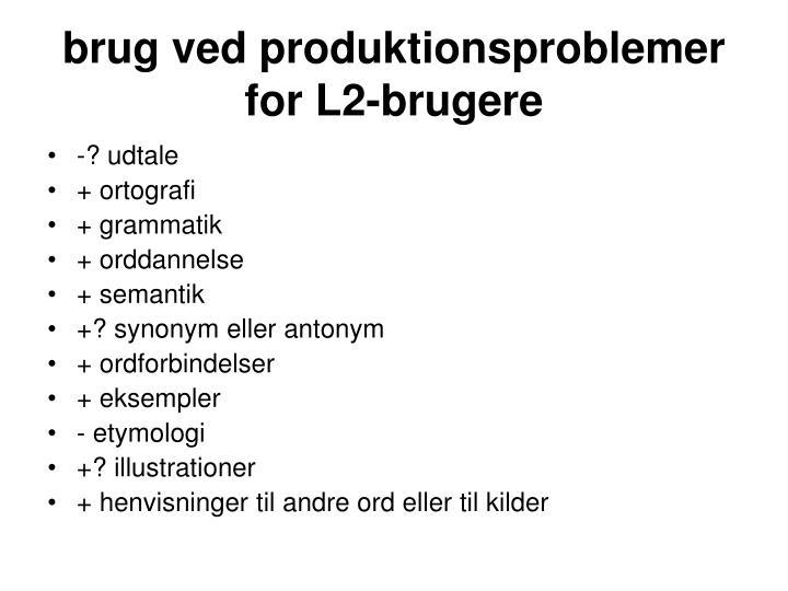 brug ved produktionsproblemer for L2-brugere