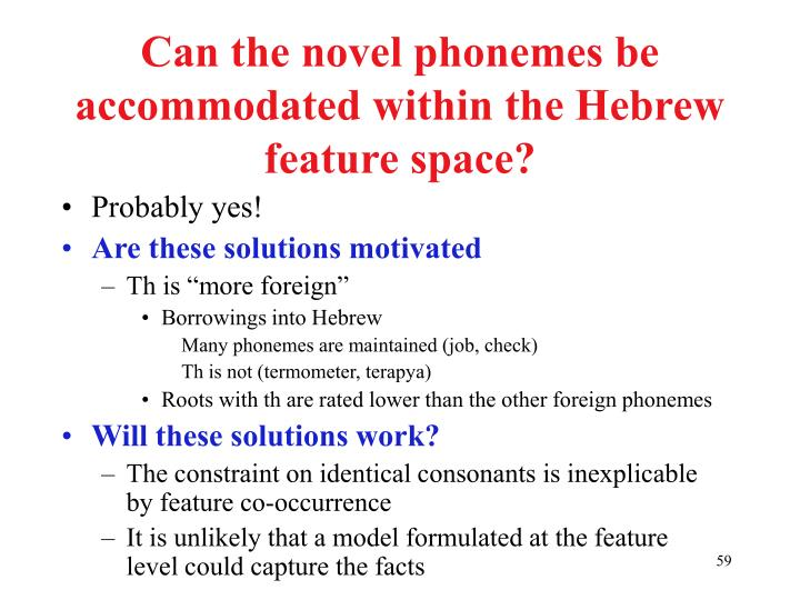 Can the novel phonemes be accommodated within the Hebrew feature space?