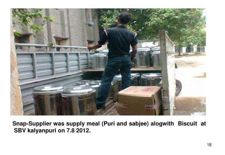 Snap-Supplier was supply meal (Puri and sabjee) alogwith  Biscuit  at
