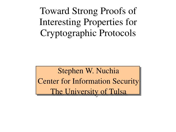 Toward Strong Proofs of Interesting Properties for Cryptographic Protocols