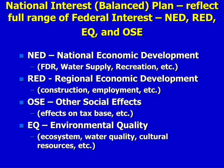 National Interest (Balanced) Plan – reflect full range of Federal Interest – NED, RED, EQ, and OSE