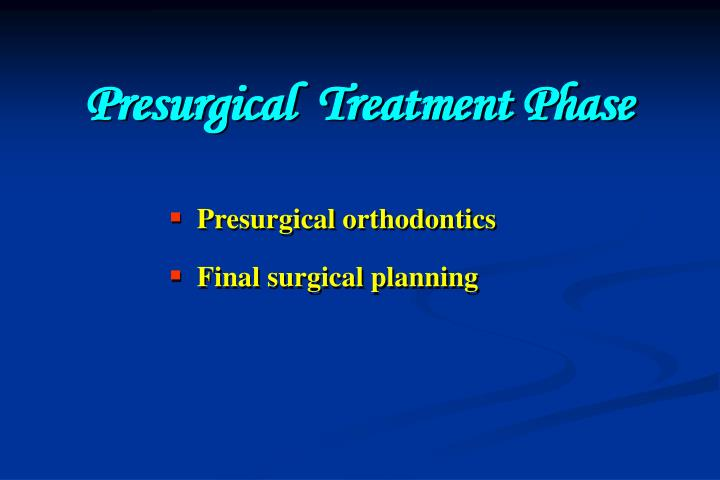 Presurgical  Treatment Phase