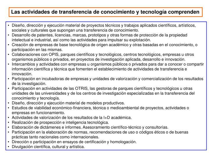 Las actividades de transferencia de conocimiento y tecnología comprenden