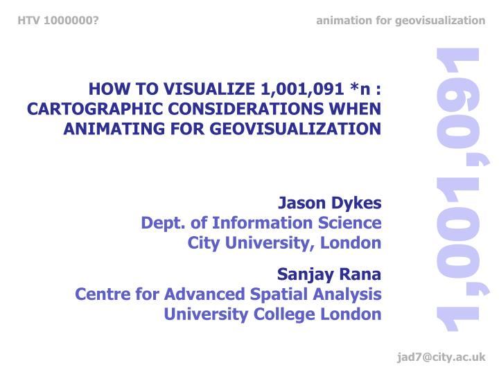HOW TO VISUALIZE 1,001,091 *n : CARTOGRAPHIC CONSIDERATIONS WHEN ANIMATING FOR GEOVISUALIZATION