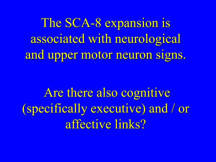 The SCA-8 expansion is associated with neurological and upper motor neuron signs.