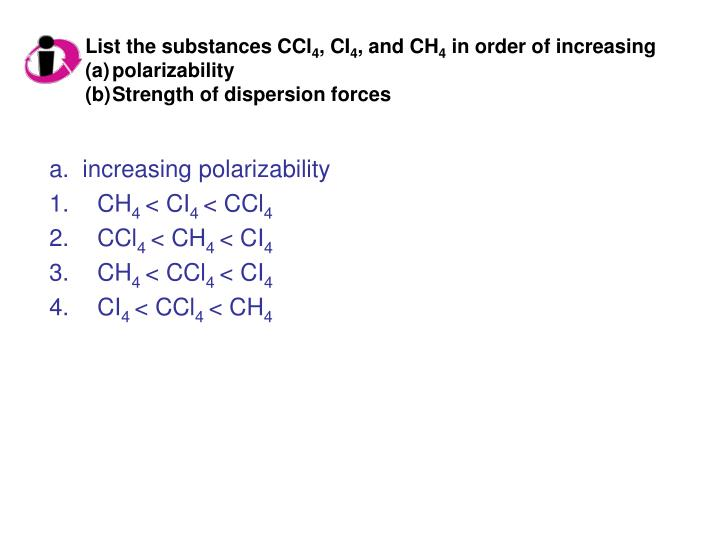 a.  increasing polarizability