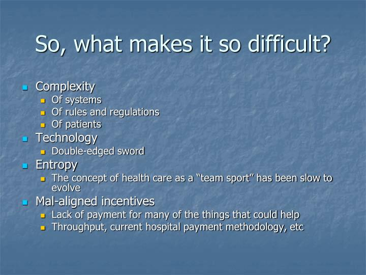 So, what makes it so difficult?