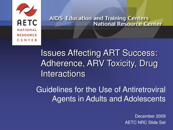 Issues affecting art success adherence arv toxicity drug interactions