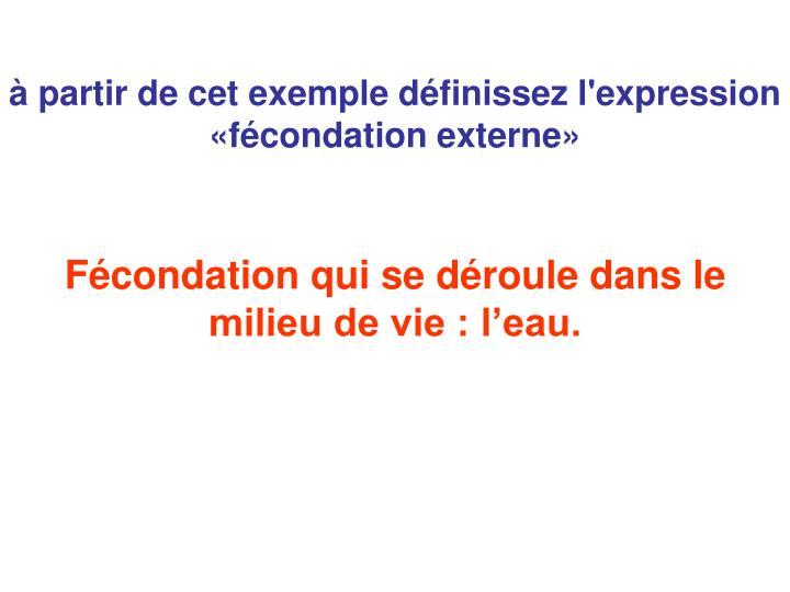 à partir de cet exemple définissez l'expression «fécondation externe»