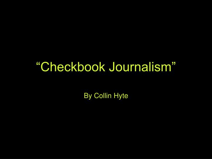 """Checkbook Journalism"""