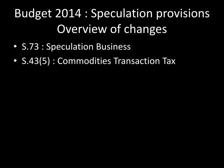 Budget 2014 : Speculation provisions
