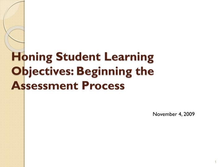 Honing student learning objectives beginning the assessment process