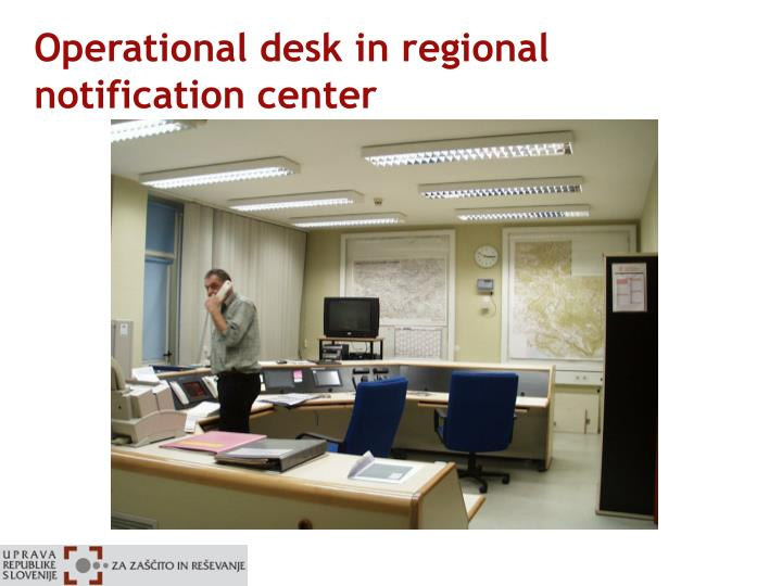 Operational desk in regional notification center