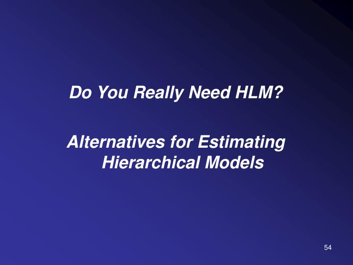 Do You Really Need HLM?