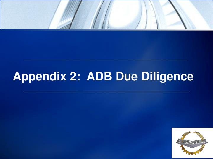 Appendix 2:  ADB Due Diligence