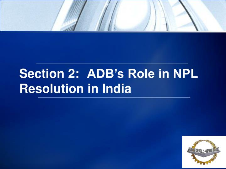 Section 2:ADB's Role in NPL Resolution in India