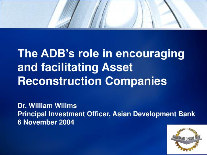The ADB's role in encouraging and facilitating Asset Reconstruction Companies