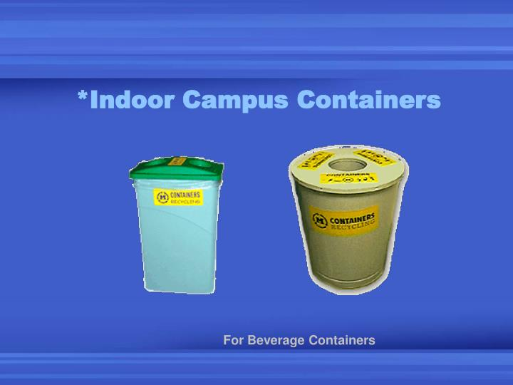 *Indoor Campus Containers