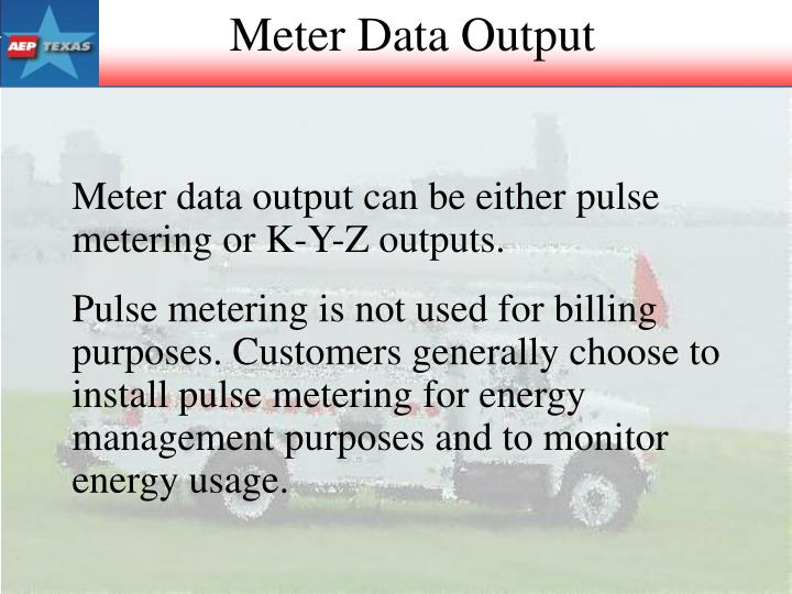 Meter data output can be either pulse metering or K-Y-Z outputs.