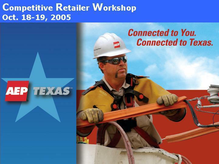 Welcome to aep texas 2005 competitive retailer workshop jeff stracener