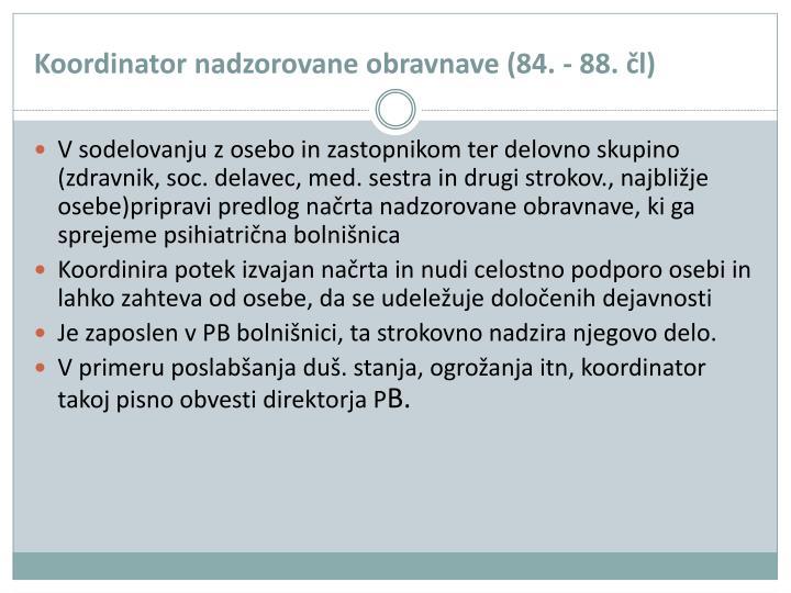 Koordinator nadzorovane obravnave (84. - 88. čl)