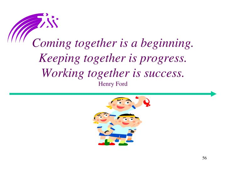 Coming together is a beginning.
