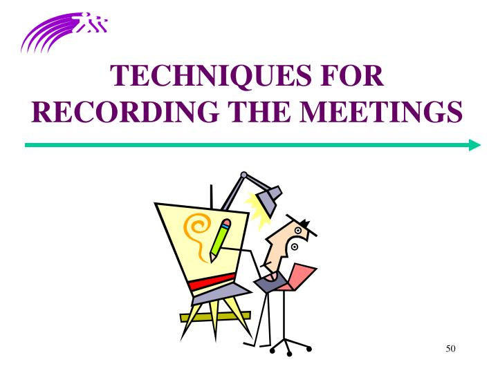 TECHNIQUES FOR RECORDING THE MEETINGS