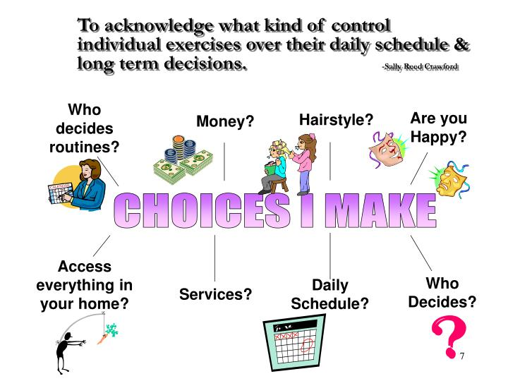 To acknowledge what kind of control individual exercises over their daily schedule & long term decisions.