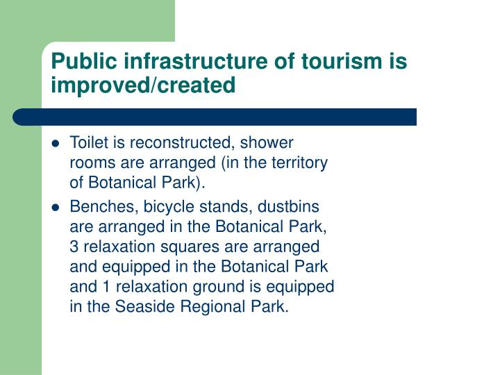 Public infrastructure of tourism is improved/created