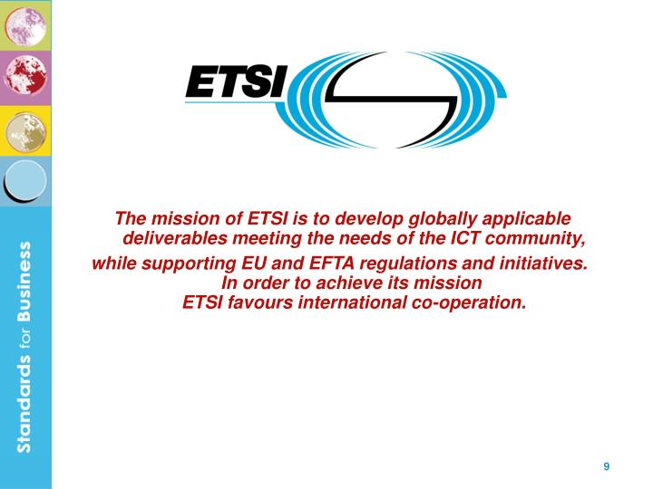 The mission of ETSI is to develop globally applicable