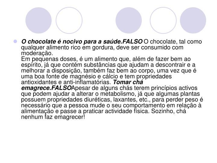 O chocolate é nocivo para a saúde.FALSO