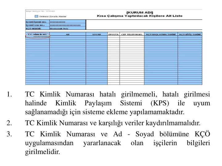 TC Kimlik Numarası hatalı girilmemeli, hatalı girilmesi halinde Kimlik Paylaşım Sistemi (KPS) ile uyum sağlanamadığı için sisteme ekleme yapılamamaktadır.